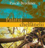 Palatul chelfanelii - Pascal Bruckner