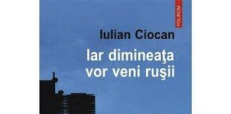recenzie Iar dimineata vor veni rusii, de Iulian Ciocan