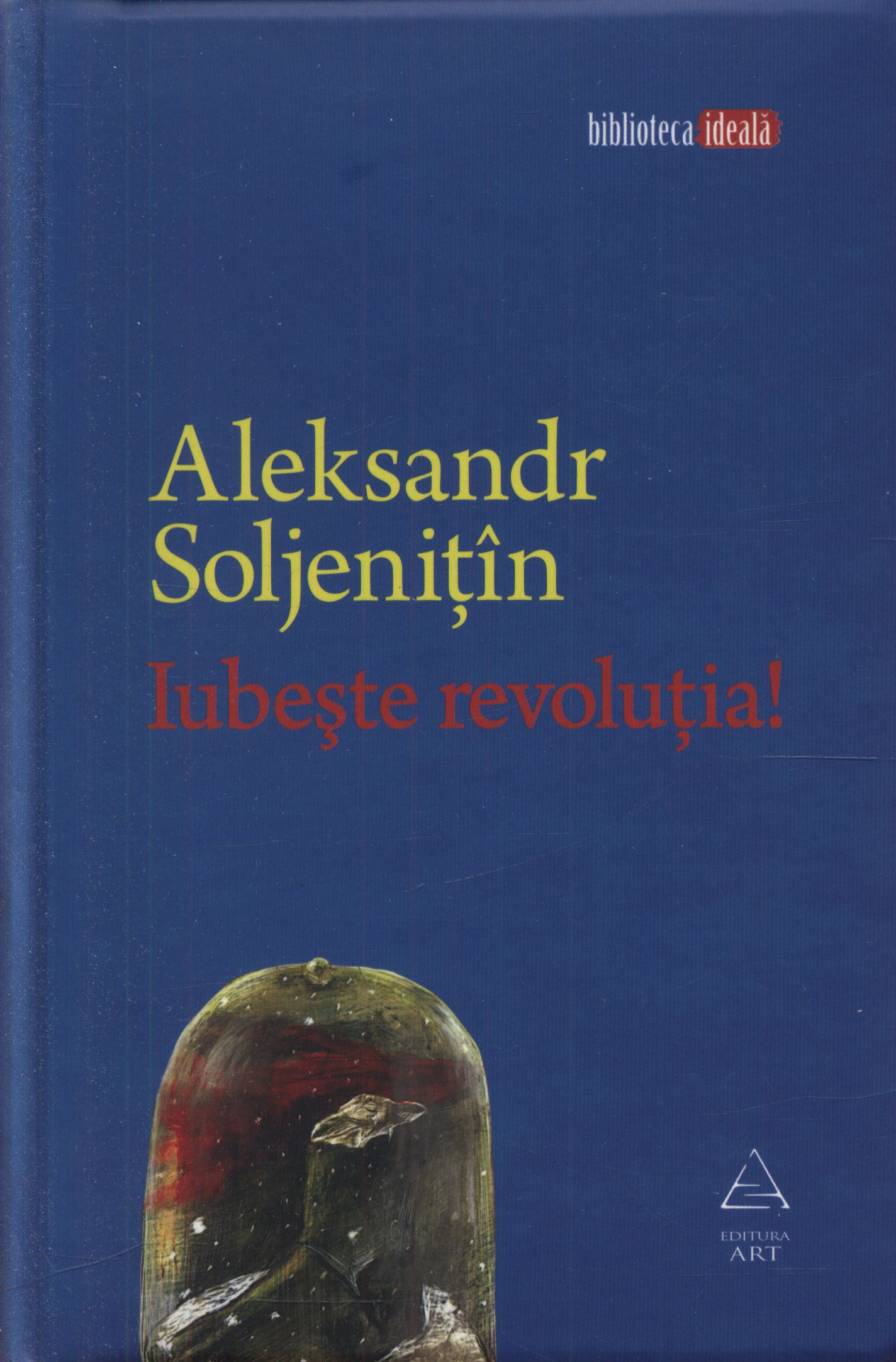 Iubeste revolutia!, de Aleksandr Soljenitin