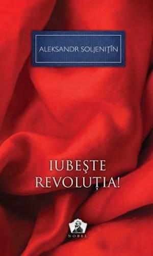 Iubeste Revolutia! de Aleksandr Soljenitin