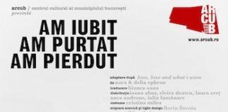 Spectacol de teatru la ARCUB: Am iubit, am purtat, am pierdut
