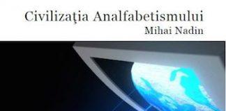 Civilizatia analfabetismului, de Mihai Nadin