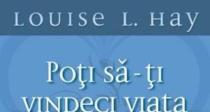 Poti sa-ti vindeci viata, de Louise L. Hay