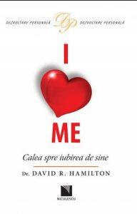 I Love Me. Calea spre iubirea de sine, Dr David R. Hamilton