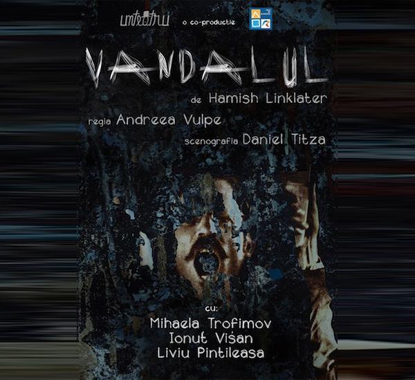 Spectacolul Vandalul - Unteatru, cronica de teatru