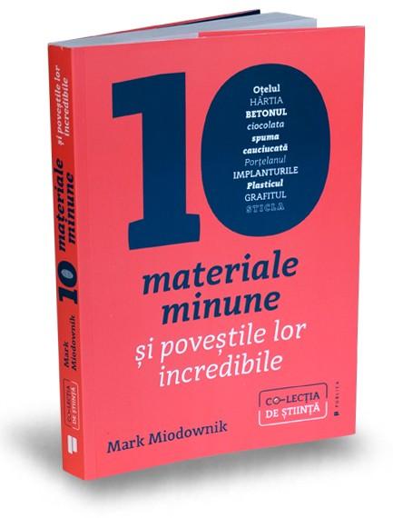Zece materiale minune si povestile lor incredibile Mark Miodovnik recenzie de carte editura publica cultura generala
