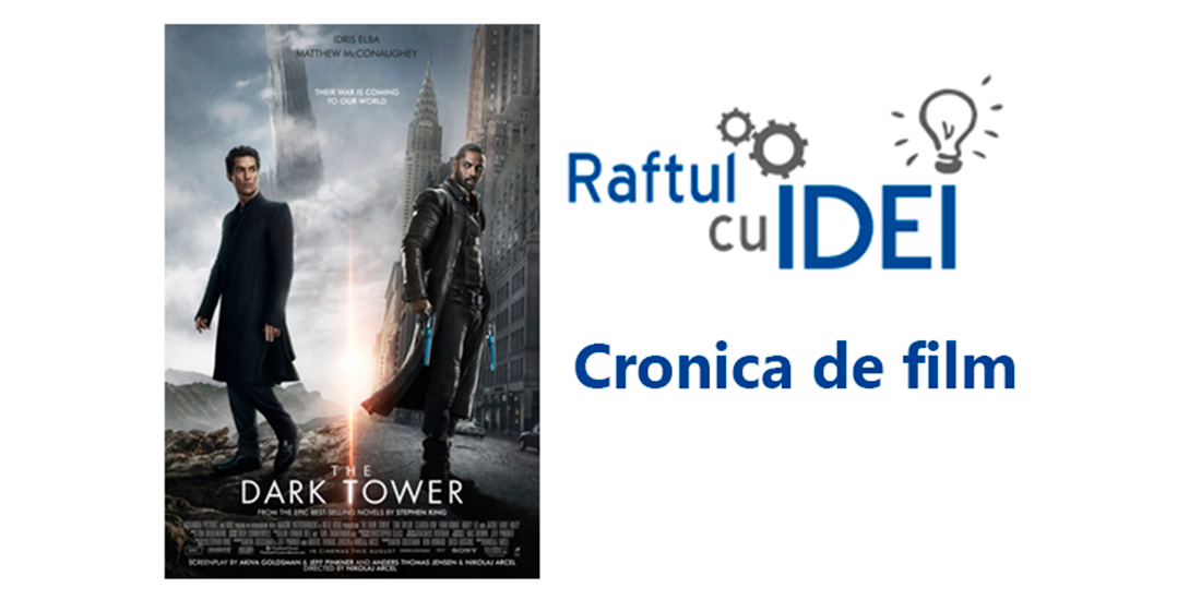 Turnul Intunecat (The Dark Tower, 2017). Cronica de film