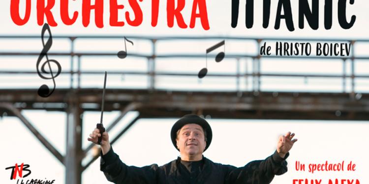 Orchestra Titanic - sacrificiul artistului in fata mortii. Cronica de teatru