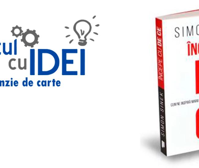 SIMON SINEK – INCEPE CU DE CE. RECENZIE DE CARTE